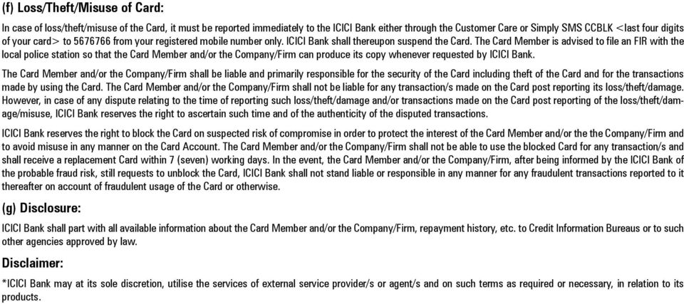 The Card Member is advised to file an FIR with the local police station so that the Card Member and/or the Company/Firm can produce its copy whenever requested by ICICI Bank.