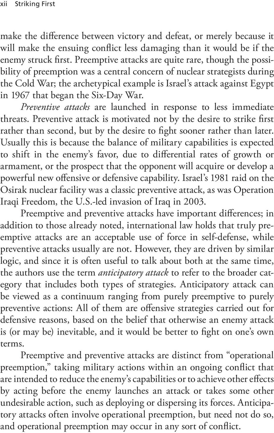 1967 that began the Six-Day War. Preventive attacks are launched in response to less immediate threats.