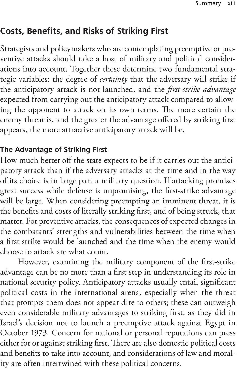 Together these determine two fundamental strategic variables: the degree of certainty that the adversary will strike if the anticipatory attack is not launched, and the first-strike advantage