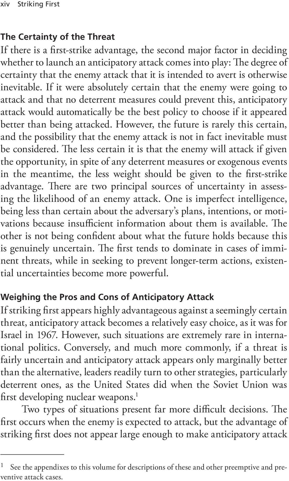 If it were absolutely certain that the enemy were going to attack and that no deterrent measures could prevent this, anticipatory attack would automatically be the best policy to choose if it