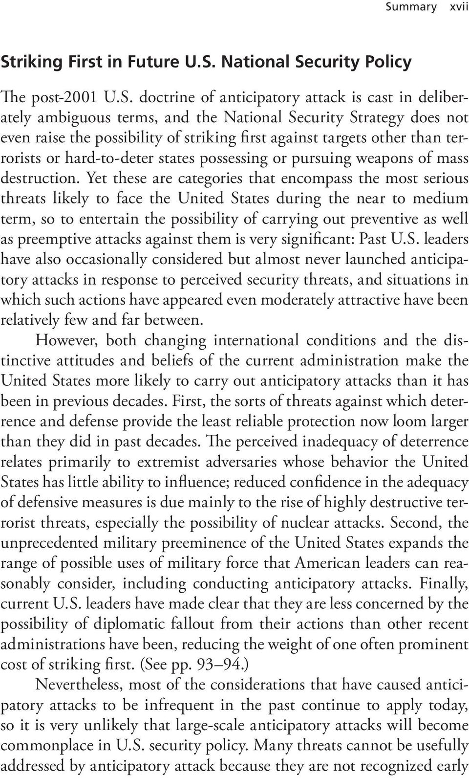 Yet these are categories that encompass the most serious threats likely to face the United States during the near to medium term, so to entertain the possibility of carrying out preventive as well as