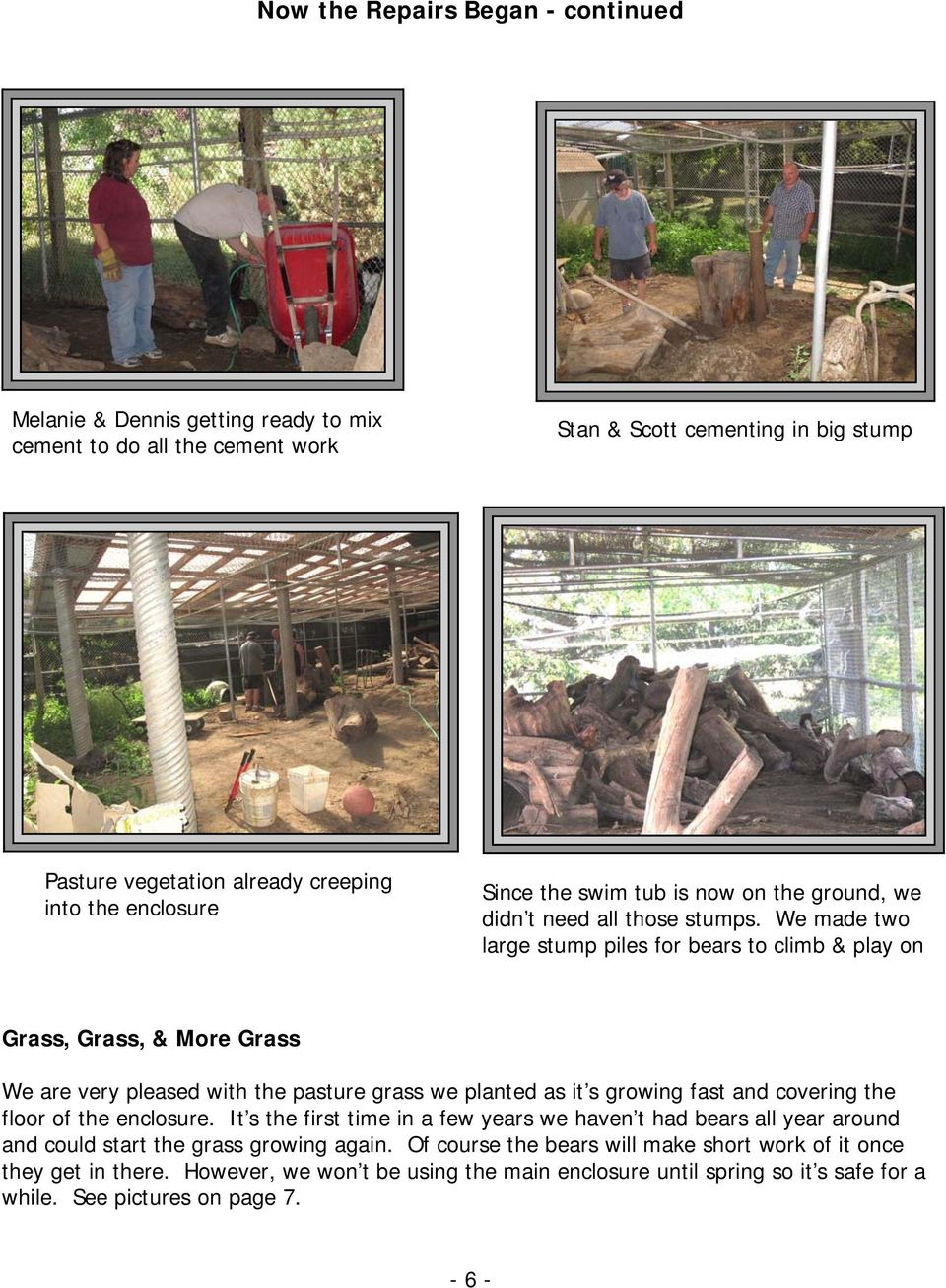 We made two large stump piles for bears to climb & play on Grass, Grass, & More Grass We are very pleased with the pasture grass we planted as it s growing fast and covering the floor of the