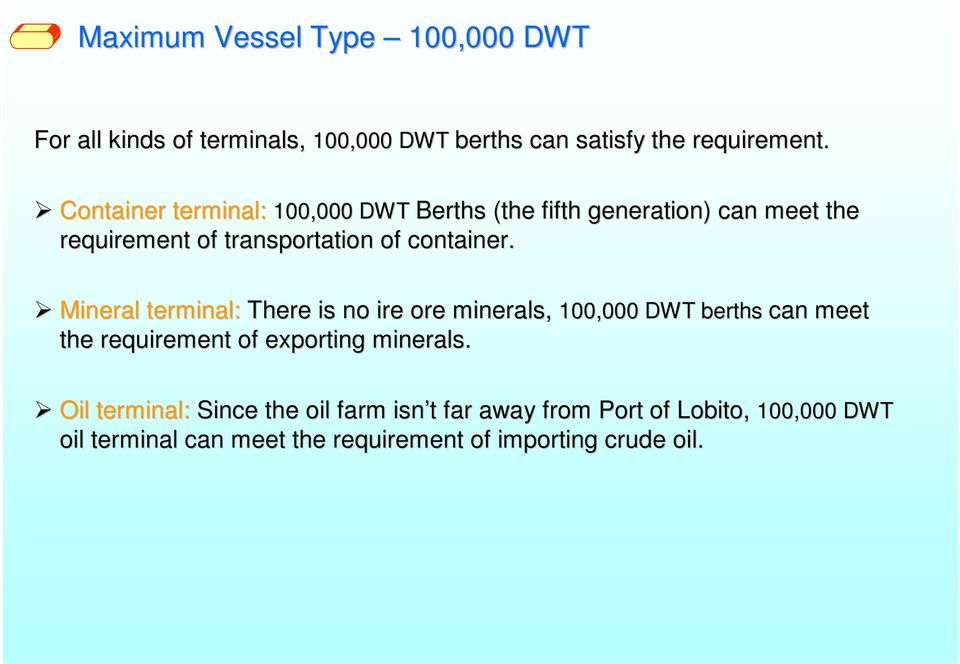 Mineral terminal: There is no ire ore minerals, 100,000 DWT berths can meet the requirement of exporting minerals.