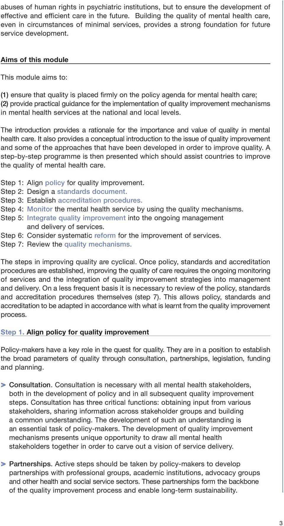 Aims of this module This module aims to: (1) ensure that quality is placed firmly on the policy agenda for mental health care; (2) provide practical guidance for the implementation of quality