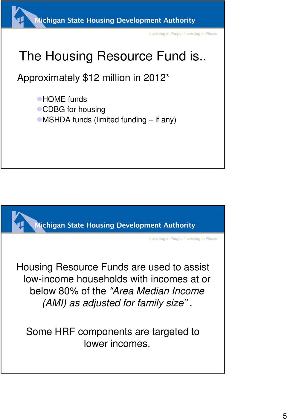 (limited funding if any) Housing Resource Funds are used to assist low-income