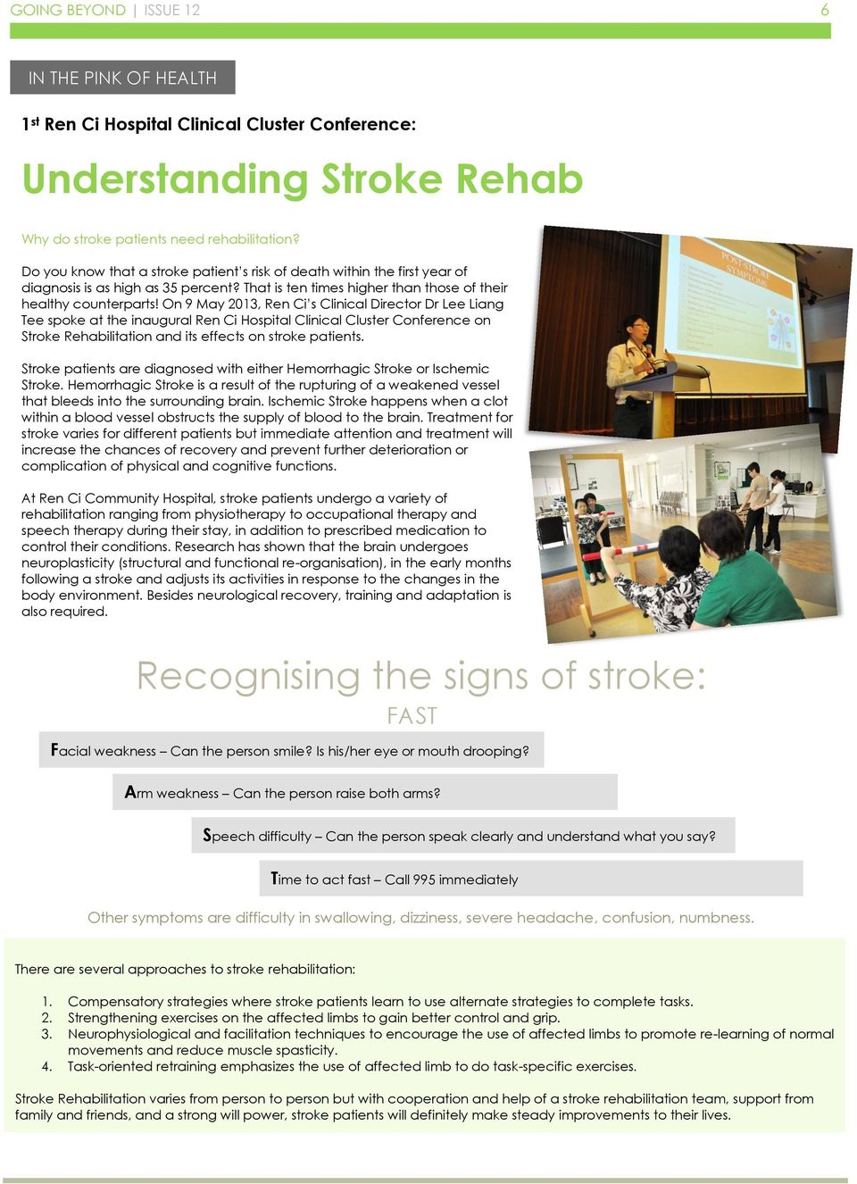 On 9 May 2013, Ren Ci s Clinical Director Dr Lee Liang Tee spoke at the inaugural Ren Ci Hospital Clinical Cluster Conference on Stroke Rehabilitation and its effects on stroke patients.