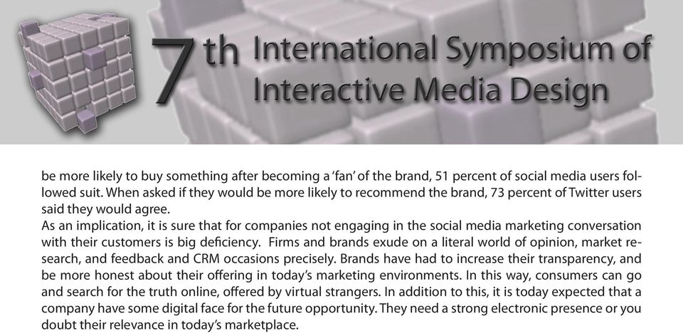 As an implication, it is sure that for companies not engaging in the social media marketing conversation with their customers is big deficiency.