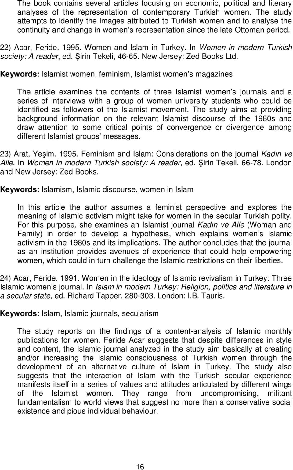 Women and Islam in Turkey. In Women in modern Turkish society: A reader, ed. Şirin Tekeli, 46-65. New Jersey: Zed Books Ltd.