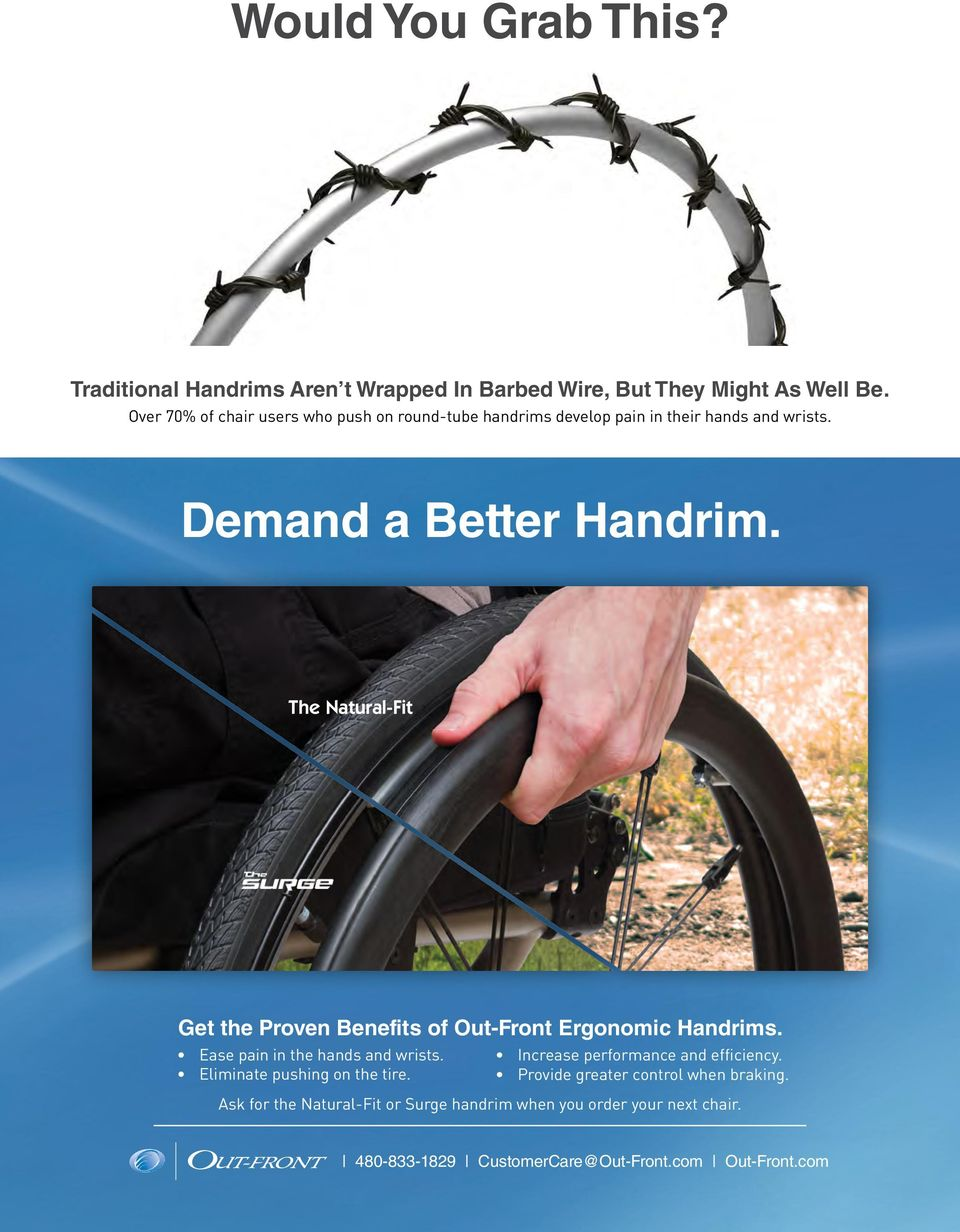 The Natural-Fit Get the Proven Benefits of Out-Front Ergonomic Handrims. Ease pain in the hands and wrists. Eliminate pushing on the tire.