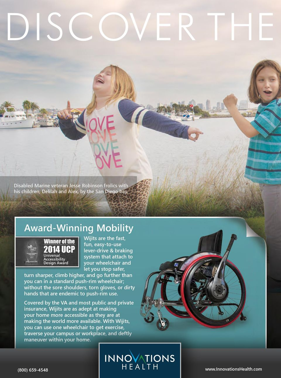 you can in a standard push-rim wheelchair; without the sore shoulders, torn gloves, or dirty hands that are endemic to push-rim use.