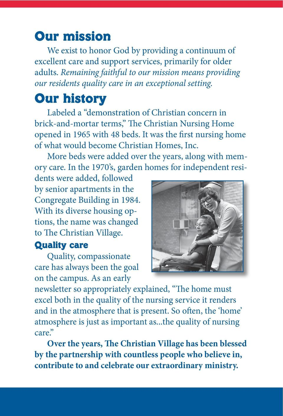 Our history Labeled a demonstration of Christian concern in brick-and-mortar terms, The Christian Nursing Home opened in 1965 with 48 beds.