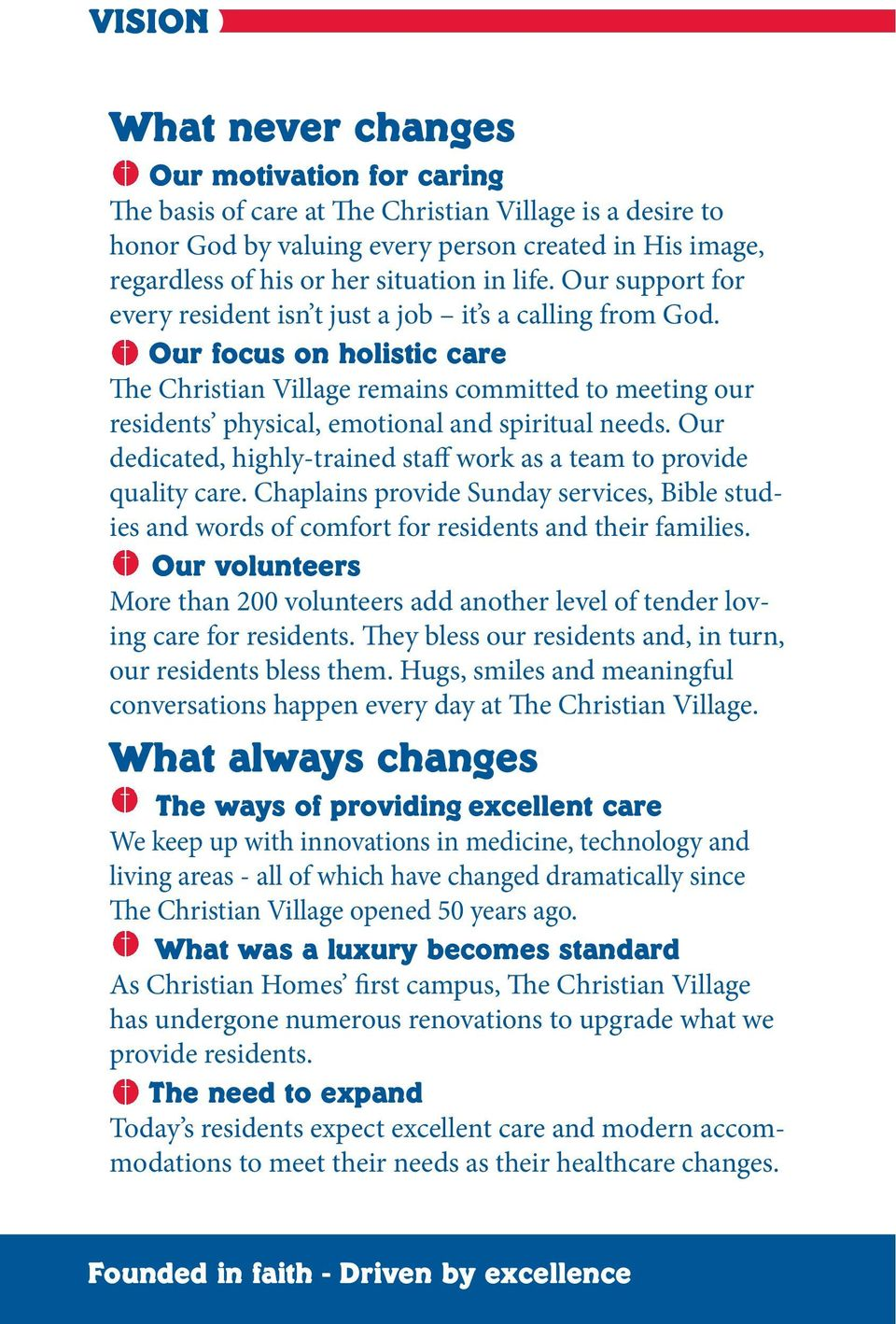 Our focus on holistic care The Christian Village remains committed to meeting our residents physical, emotional and spiritual needs.