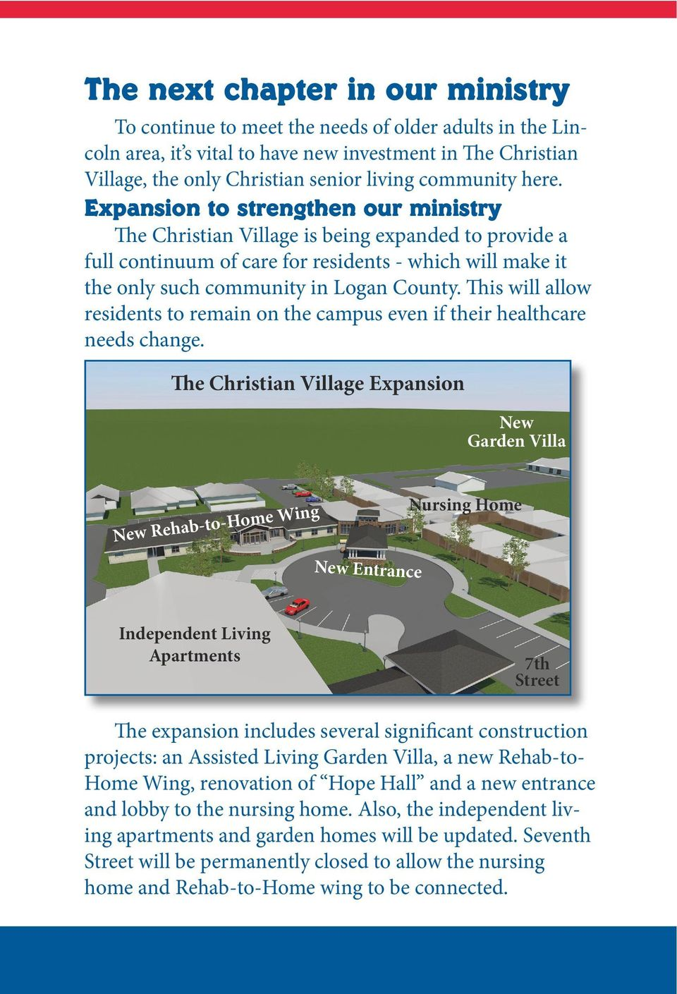 Expansion to strengthen our ministry The Christian Village is being expanded to provide a full continuum of care for residents - which will make it the only such community in Logan County.