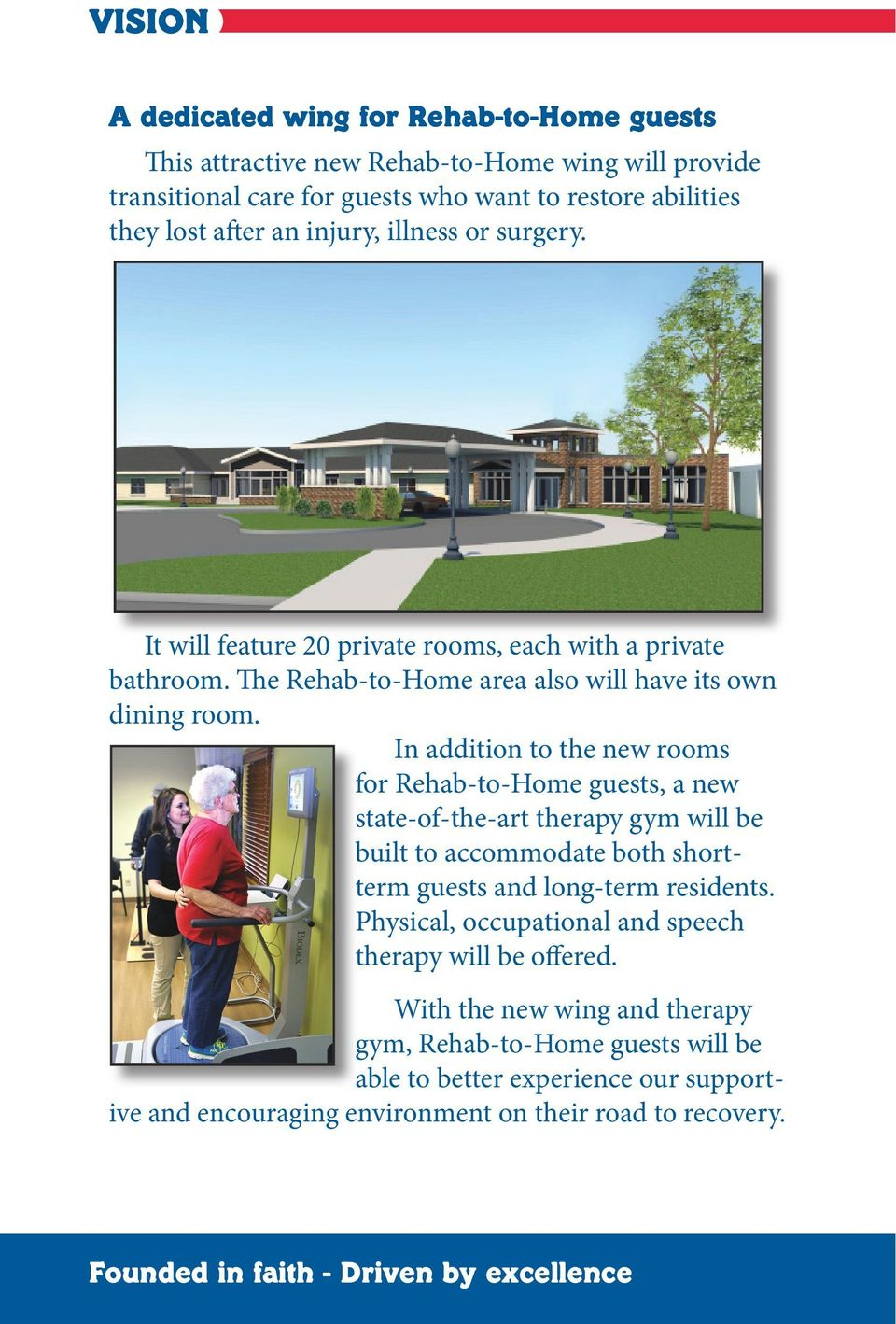 In addition to the new rooms for Rehab-to-Home guests, a new state-of-the-art therapy gym will be built to accommodate both shortterm guests and long-term residents.