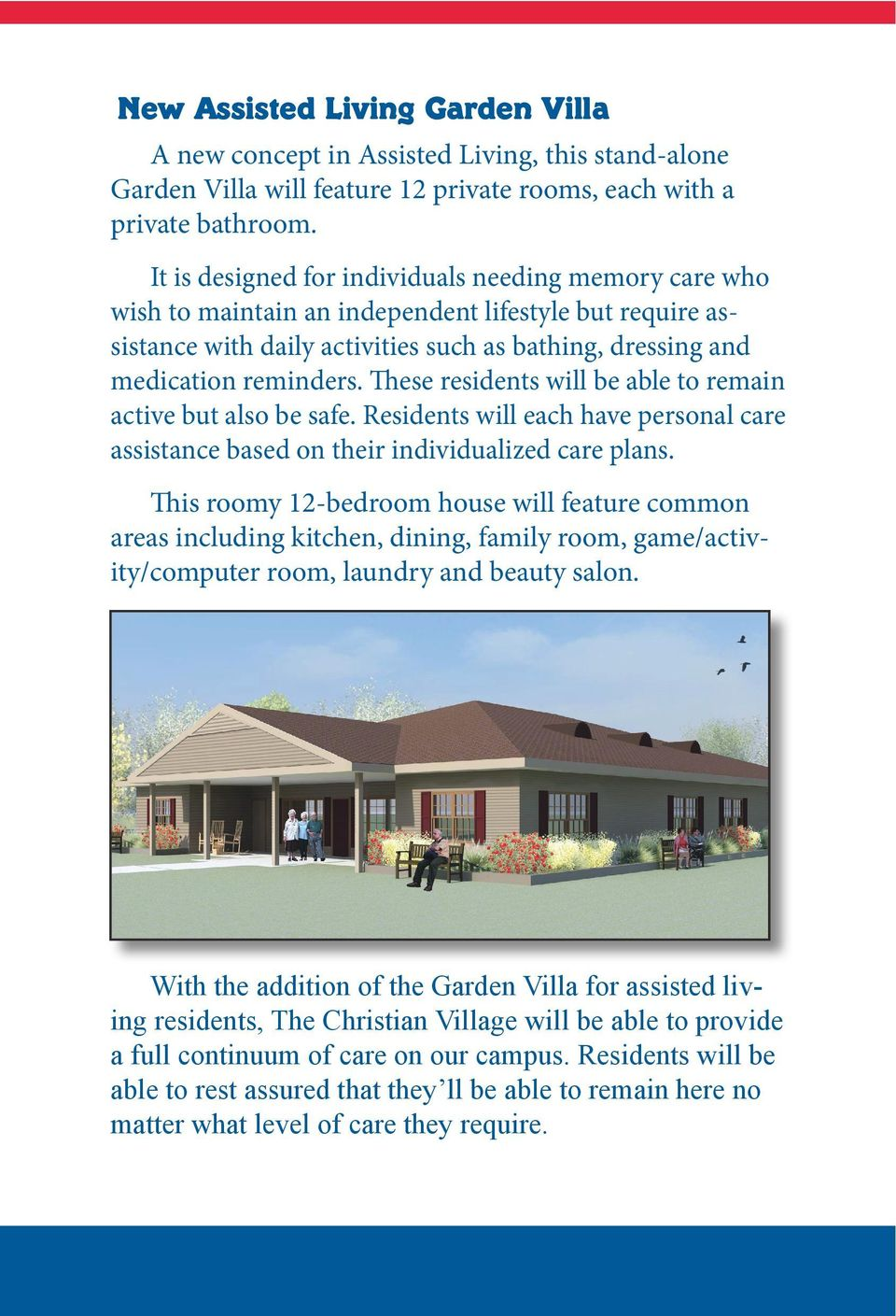 These residents will be able to remain active but also be safe. Residents will each have personal care assistance based on their individualized care plans.
