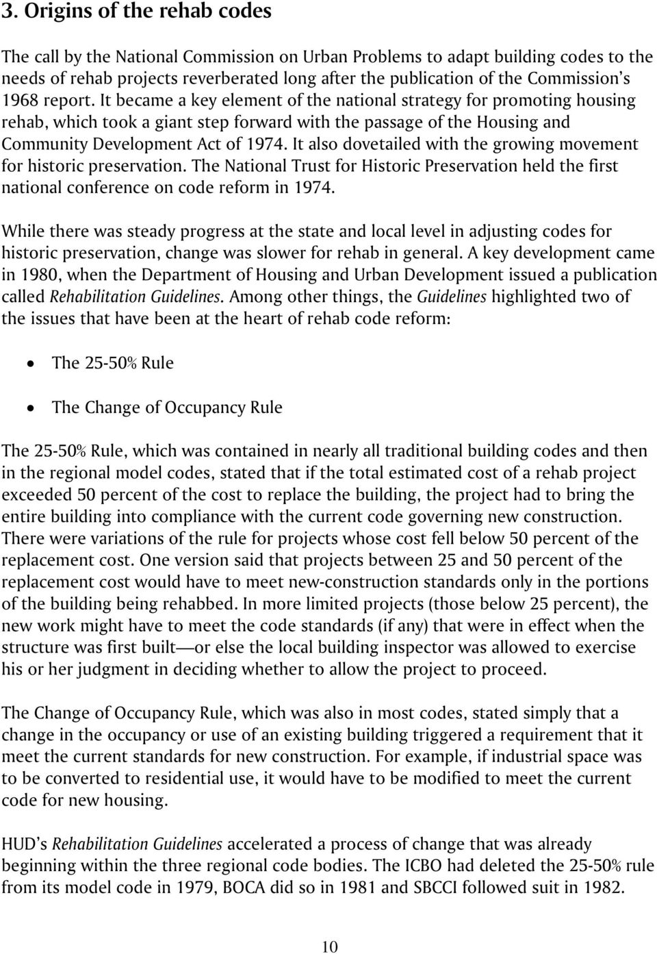 It also dovetailed with the growing movement for historic preservation. The National Trust for Historic Preservation held the first national conference on code reform in 1974.