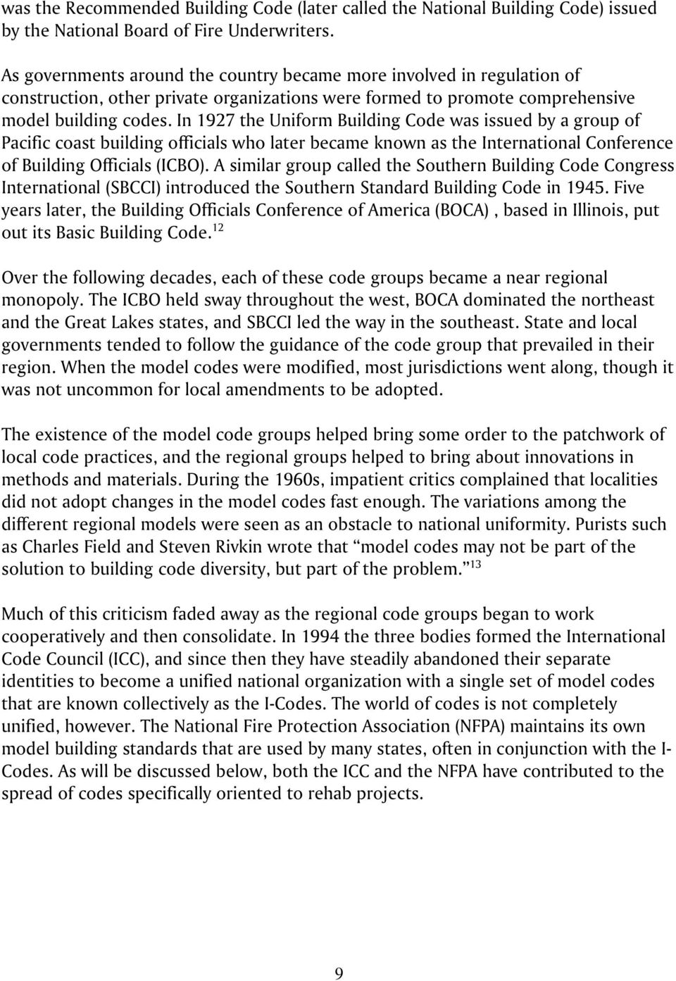 In 1927 the Uniform Building Code was issued by a group of Pacific coast building officials who later became known as the International Conference of Building Officials (ICBO).