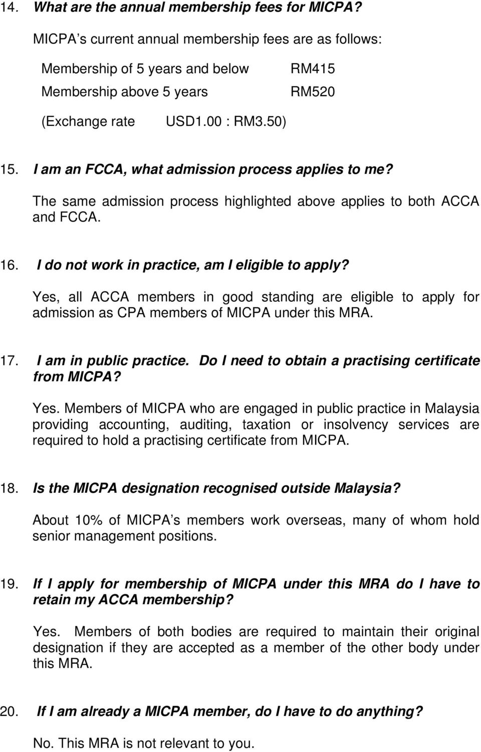 Yes, all ACCA members in good standing are eligible to apply for admission as CPA members of MICPA under this MRA. 17. I am in public practice. Do I need to obtain a practising certificate from MICPA?