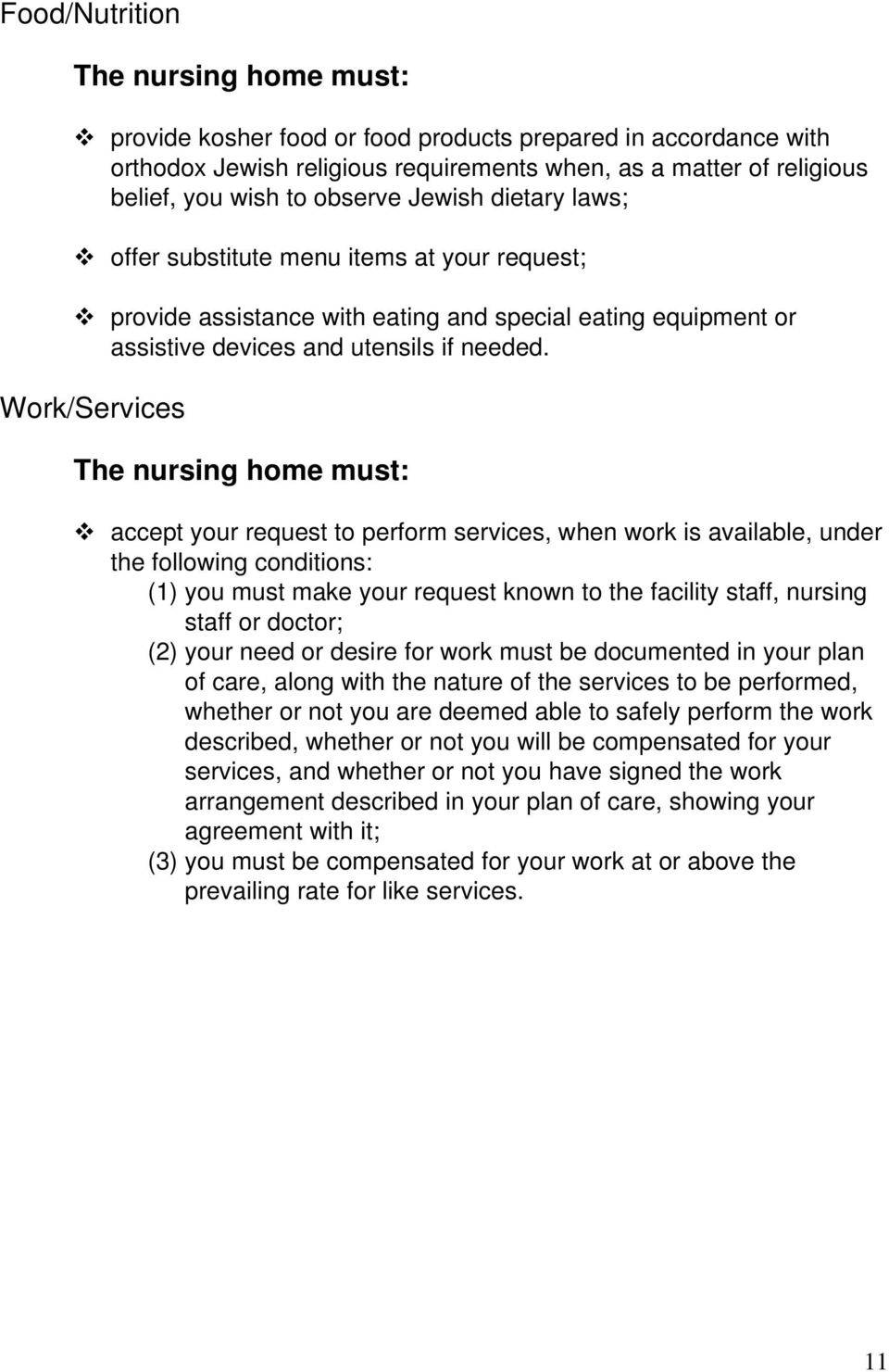 Work/Services The nursing home must: accept your request to perform services, when work is available, under the following conditions: (1) you must make your request known to the facility staff,