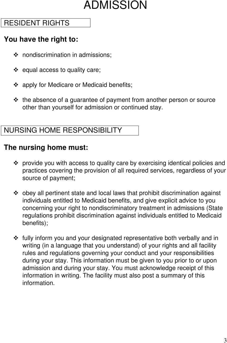 NURSING HOME RESPONSIBILITY The nursing home must: provide you with access to quality care by exercising identical policies and practices covering the provision of all required services, regardless