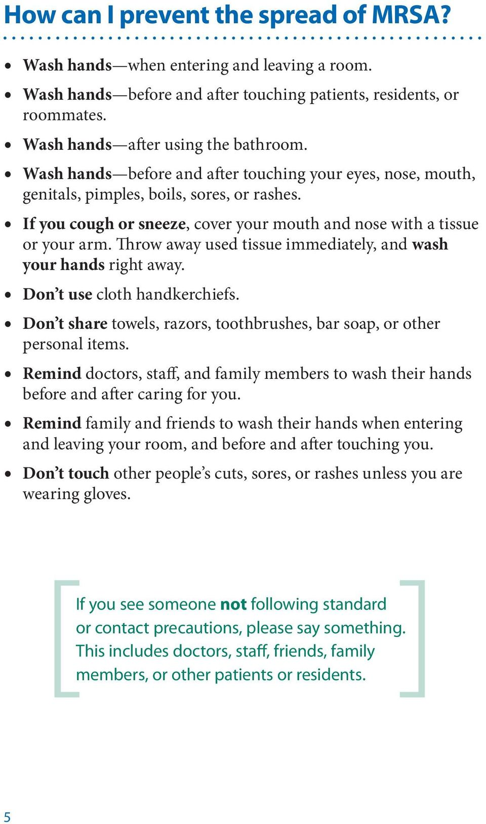 Throw away used tissue immediately, and wash your hands right away. Don t use cloth handkerchiefs. Don t share towels, razors, toothbrushes, bar soap, or other personal items.