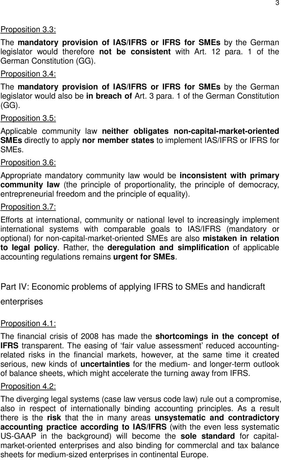 5: Applicable community law neither obligates non-capital-market-oriented SMEs directly to apply nor member states to implement IAS/IFRS or IFRS for SMEs. Proposition 3.