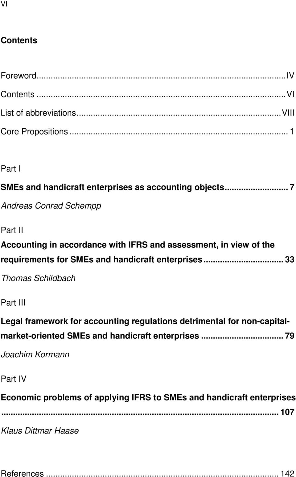 .. 7 Andreas Conrad Schempp Part II Accounting in accordance with IFRS and assessment, in view of the requirements for SMEs and handicraft enterprises.