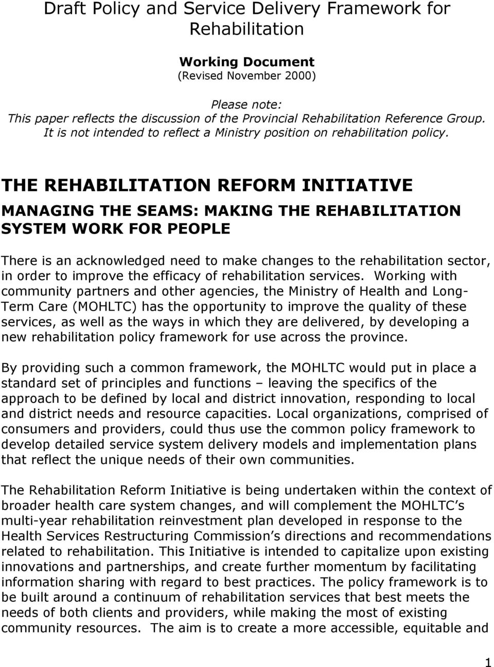 THE REHABILITATION REFORM INITIATIVE MANAGING THE SEAMS: MAKING THE REHABILITATION SYSTEM WORK FOR PEOPLE There is an acknowledged need to make changes to the rehabilitation sector, in order to