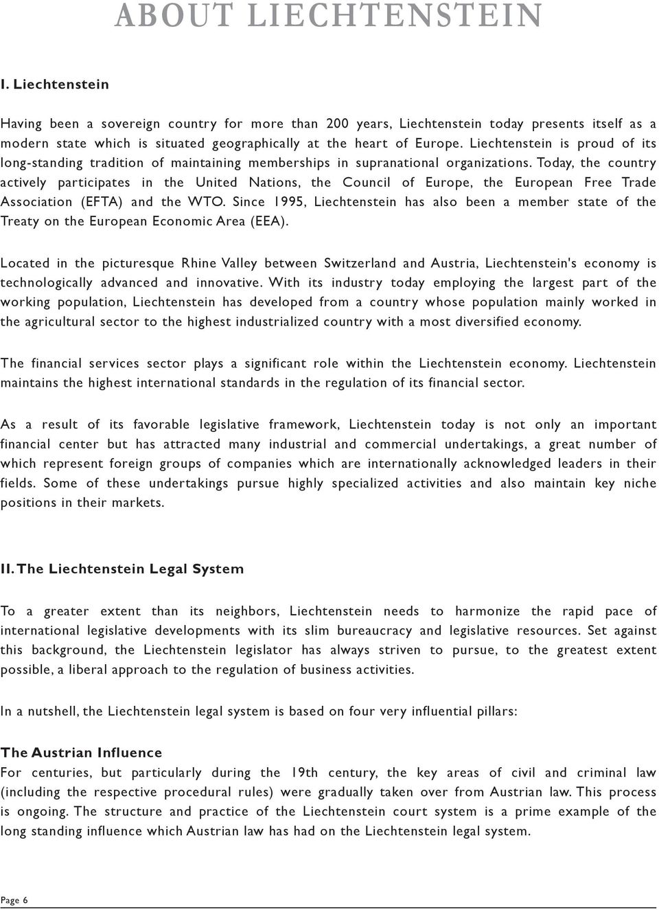 Liechtenstein is proud of its long-standing tradition of maintaining memberships in supranational organizations.