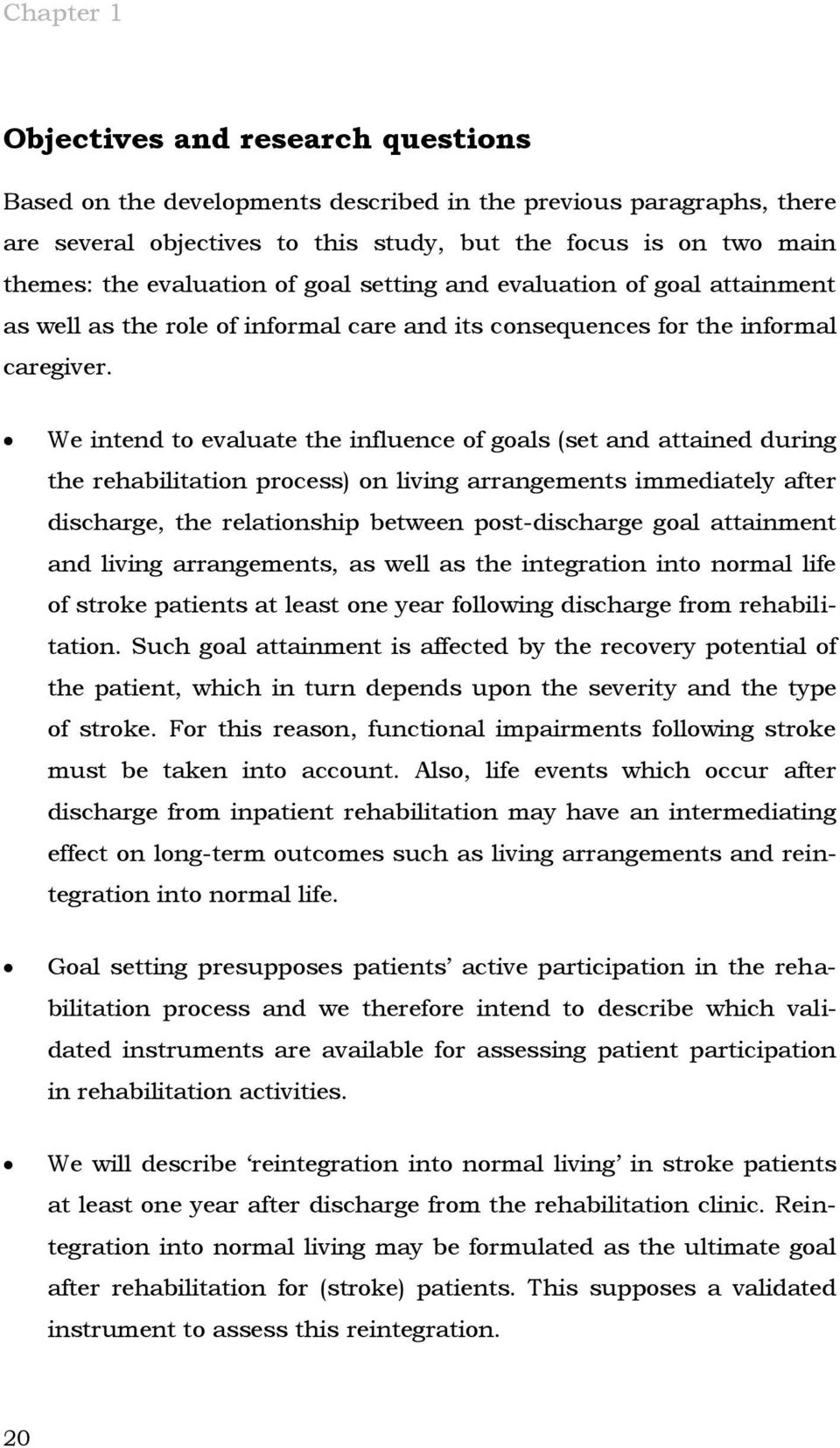 We intend to evaluate the influence of goals (set and attained during the rehabilitation process) on living arrangements immediately after discharge, the relationship between post-discharge goal
