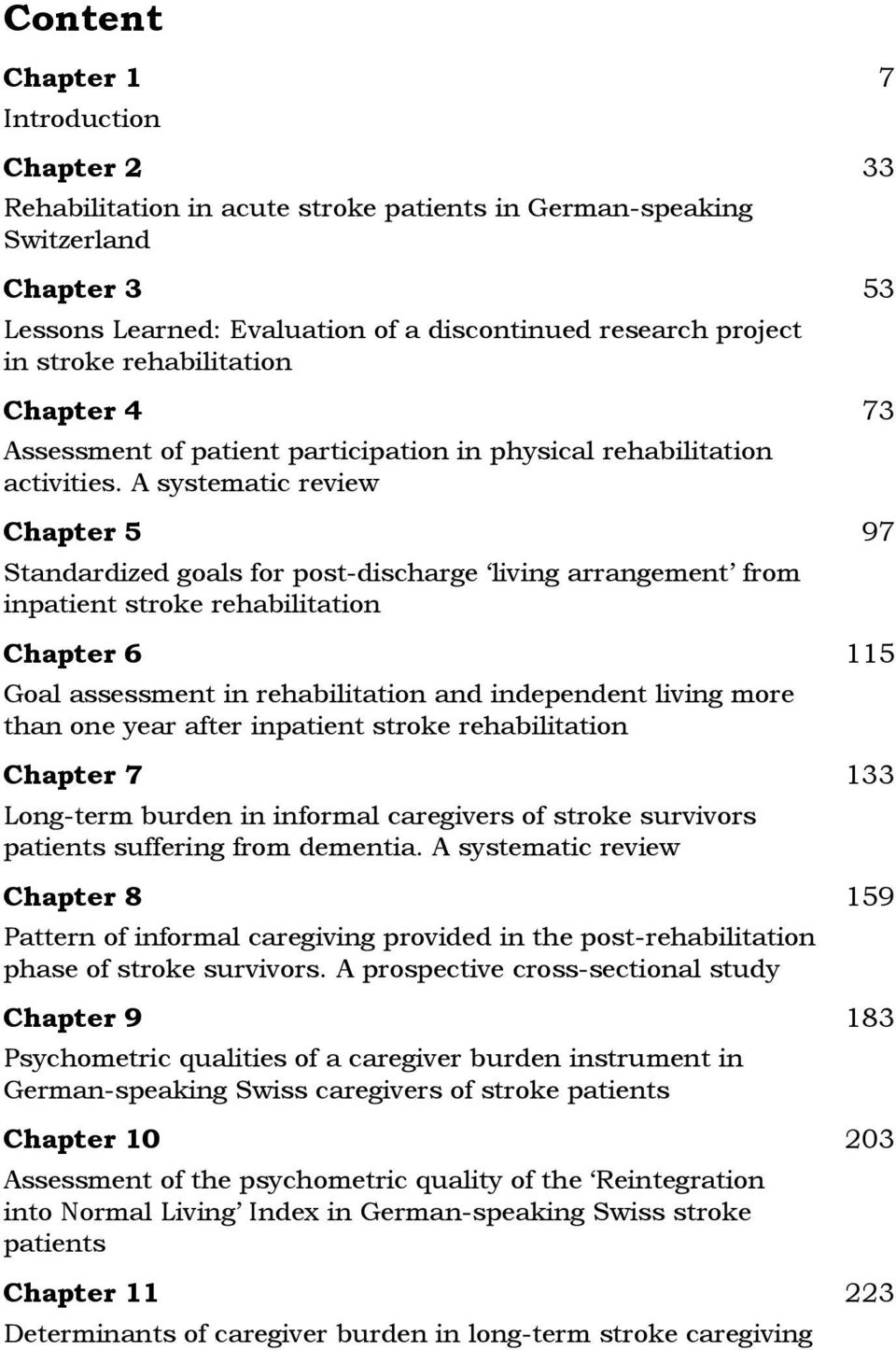 A systematic review Chapter 5 Standardized goals for post-discharge living arrangement from inpatient stroke rehabilitation Chapter 6 Goal assessment in rehabilitation and independent living more