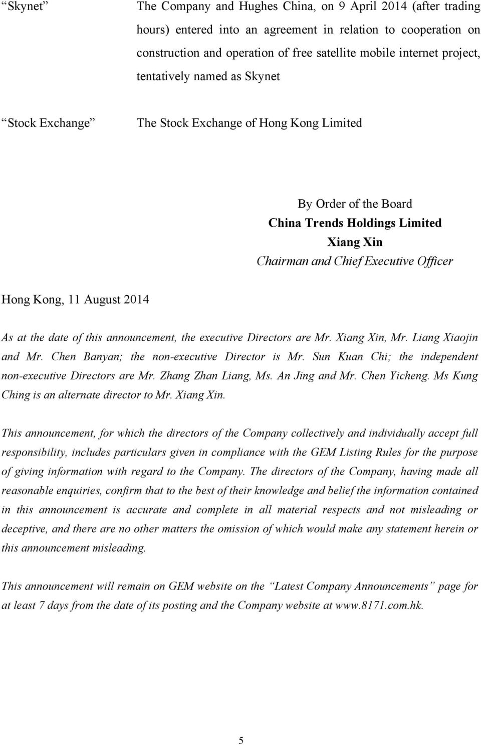 Kong, 11 August 2014 As at the date of this announcement, the executive Directors are Mr. Xiang Xin, Mr. Liang Xiaojin and Mr. Chen Banyan; the non-executive Director is Mr.