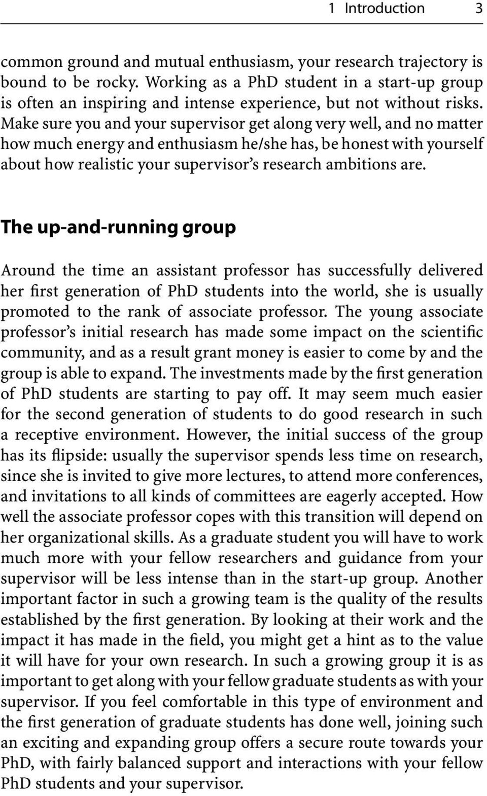 Make sure you and your supervisor get along very well, and no matter how much energy and enthusiasm he/she has, be honest with yourself about how realistic your supervisor s research ambitions are.