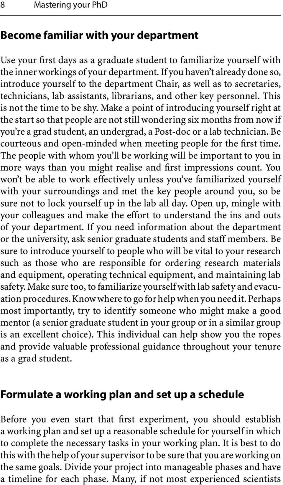 Make a point of introducing yourself right at the start so that people are not still wondering six months from now if you re a grad student, an undergrad, a Post-doc or a lab technician.