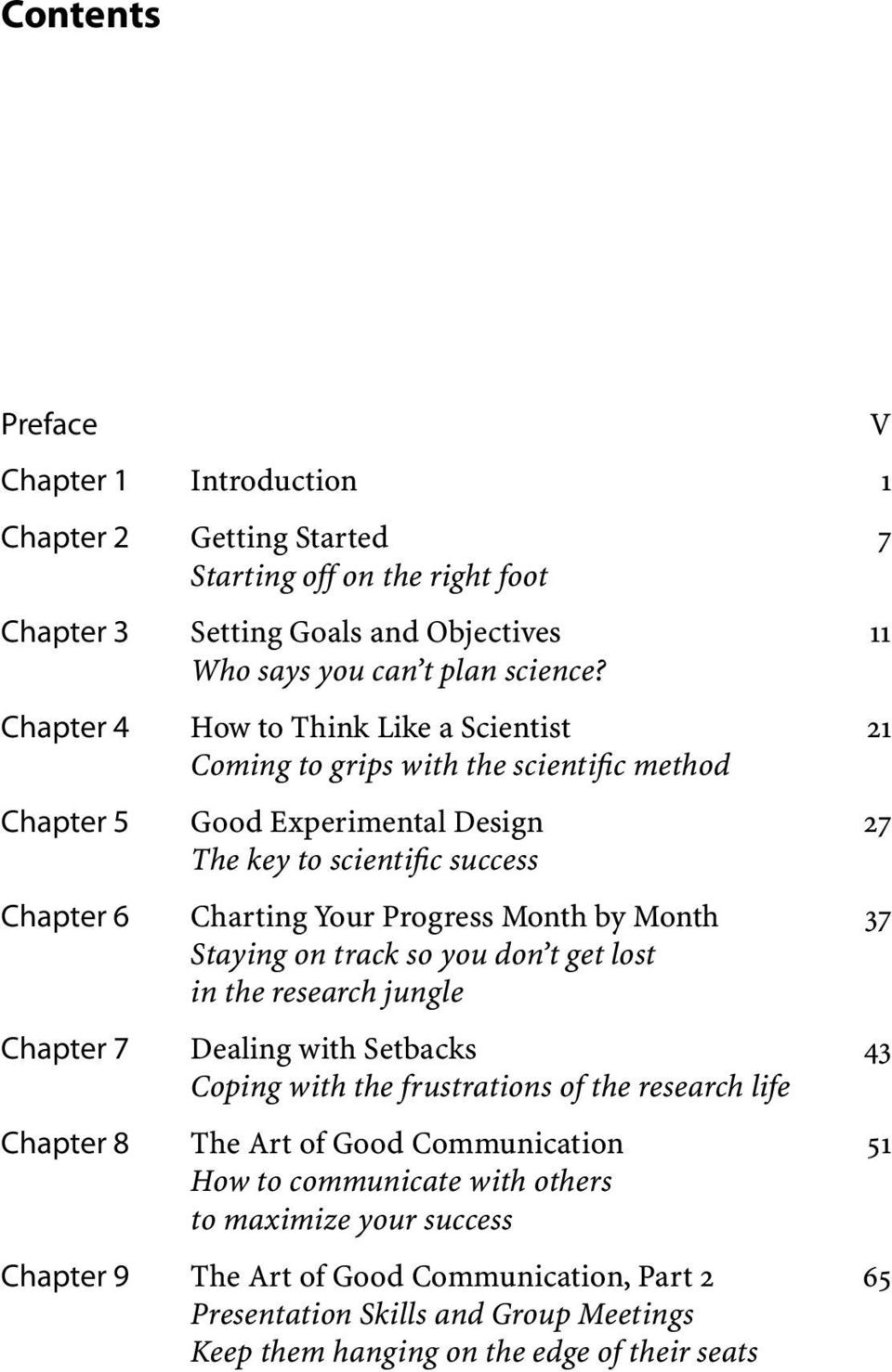 Month by Month 37 Staying on track so you don t get lost in the research jungle Chapter 7 Dealing with Setbacks 43 Coping with the frustrations of the research life Chapter 8 The Art of Good