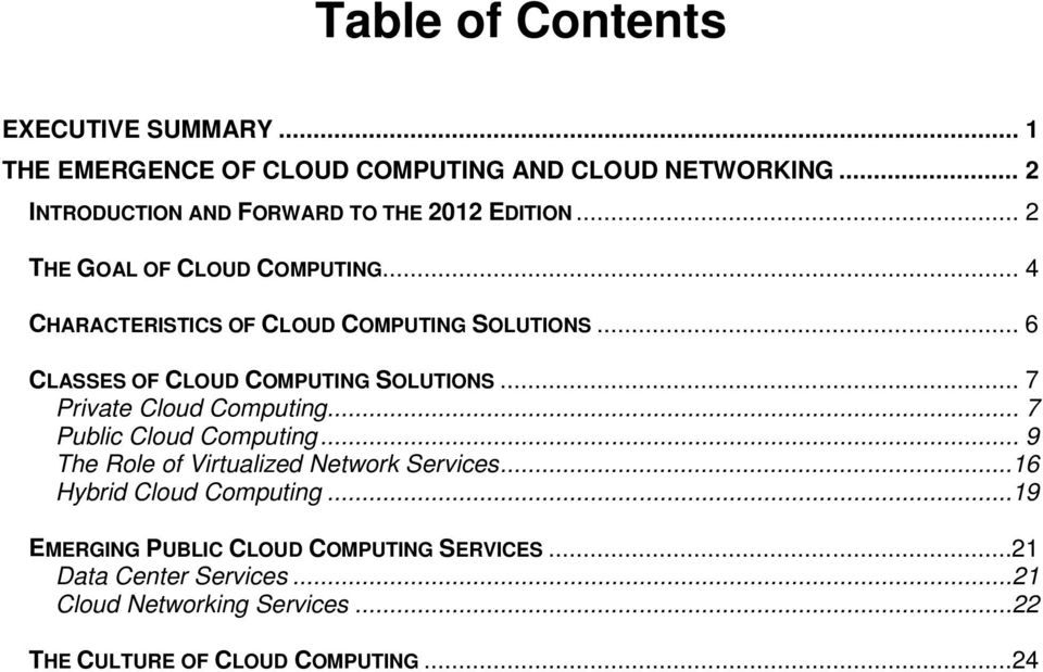 .. 6 CLASSES OF CLOUD COMPUTING SOLUTIONS... 7 Private Cloud Computing... 7 Public Cloud Computing.
