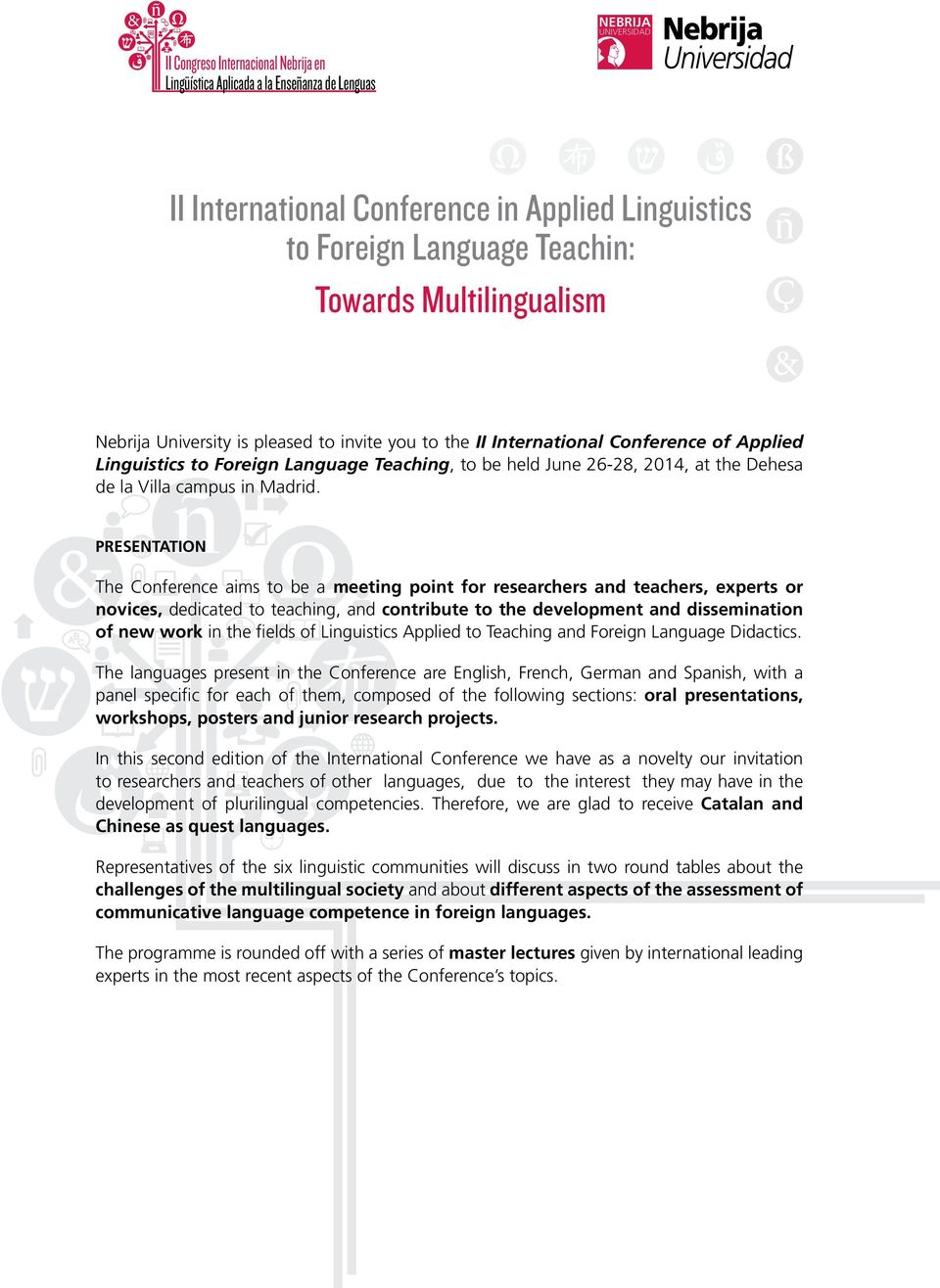 presentation The Conference aims to be a meeting point for researchers and teachers, experts or novices, dedicated to teaching, and contribute to the development and dissemination of new work in the