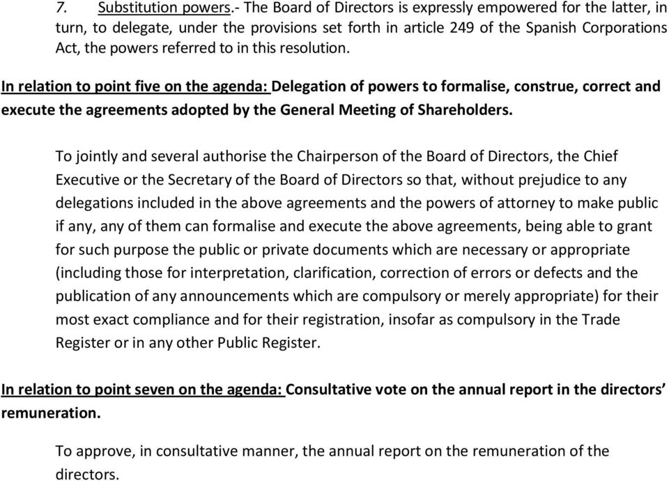 resolution. In relation to point five on the agenda: Delegation of powers to formalise, construe, correct and execute the agreements adopted by the General Meeting of Shareholders.