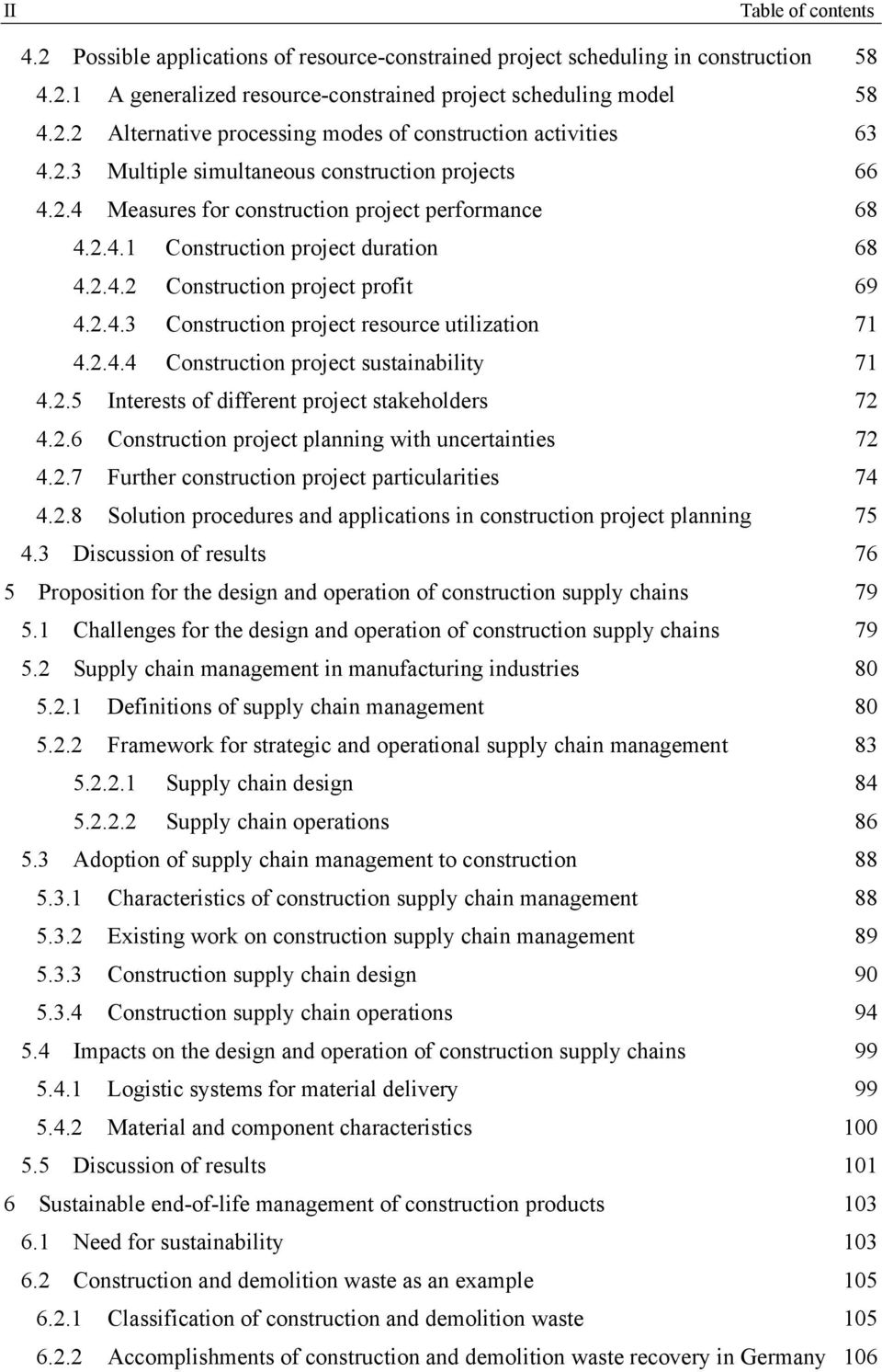 2.4.4 Construction project sustainability 71 4.2.5 Interests of different project stakeholders 72 4.2.6 Construction project planning with uncertainties 72 4.2.7 Further construction project particularities 74 4.