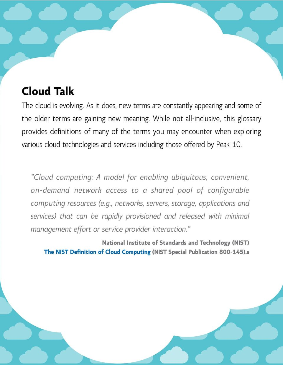 Cloud computing: A model for enabling ubiquitous, convenient, on-demand network access to a shared pool of configurable computing resources (e.g., networks, servers, storage, applications and services) that can be rapidly provisioned and released with minimal management effort or service provider interaction.