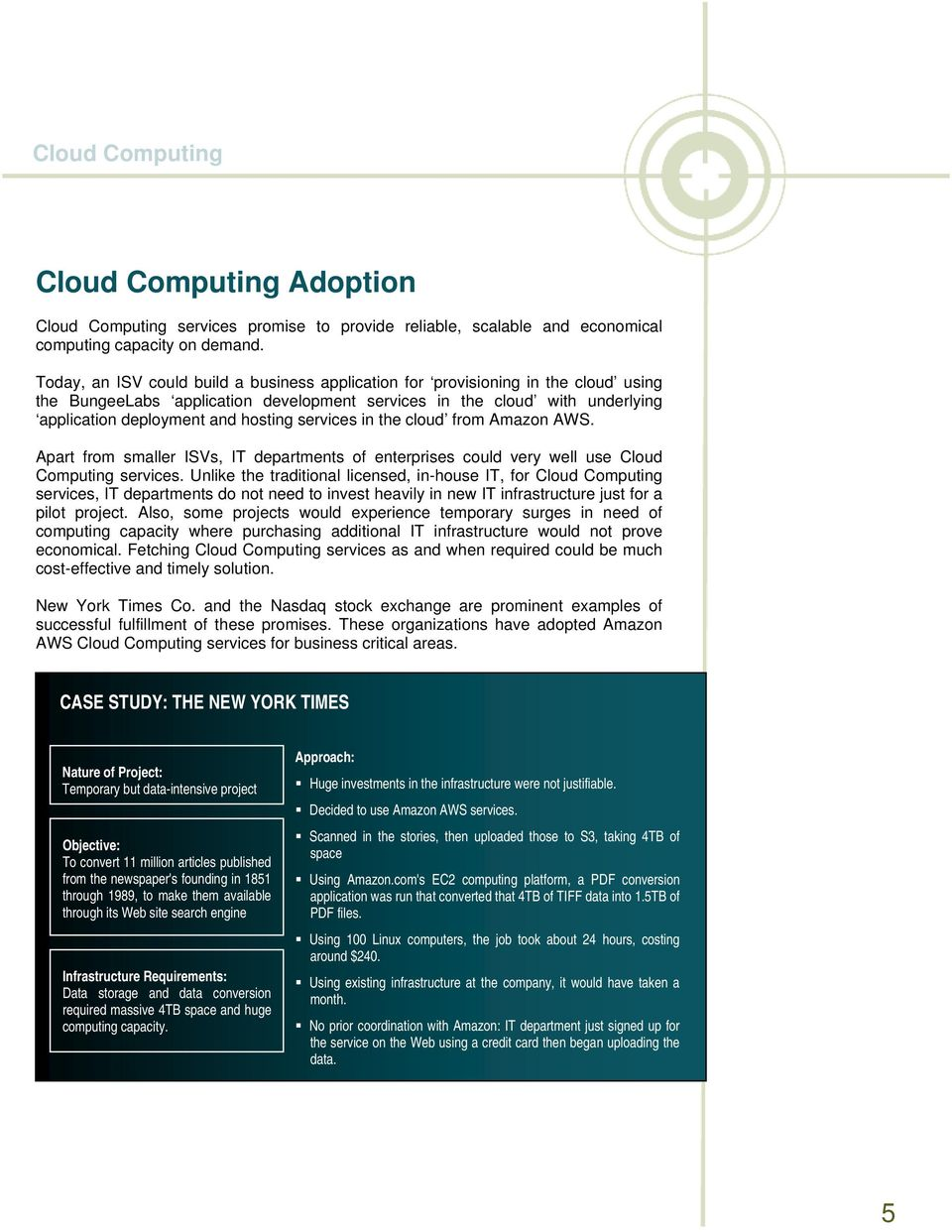 services in the cloud from Amazon AWS. Apart from smaller ISVs, IT departments of enterprises could very well use Cloud Computing services.