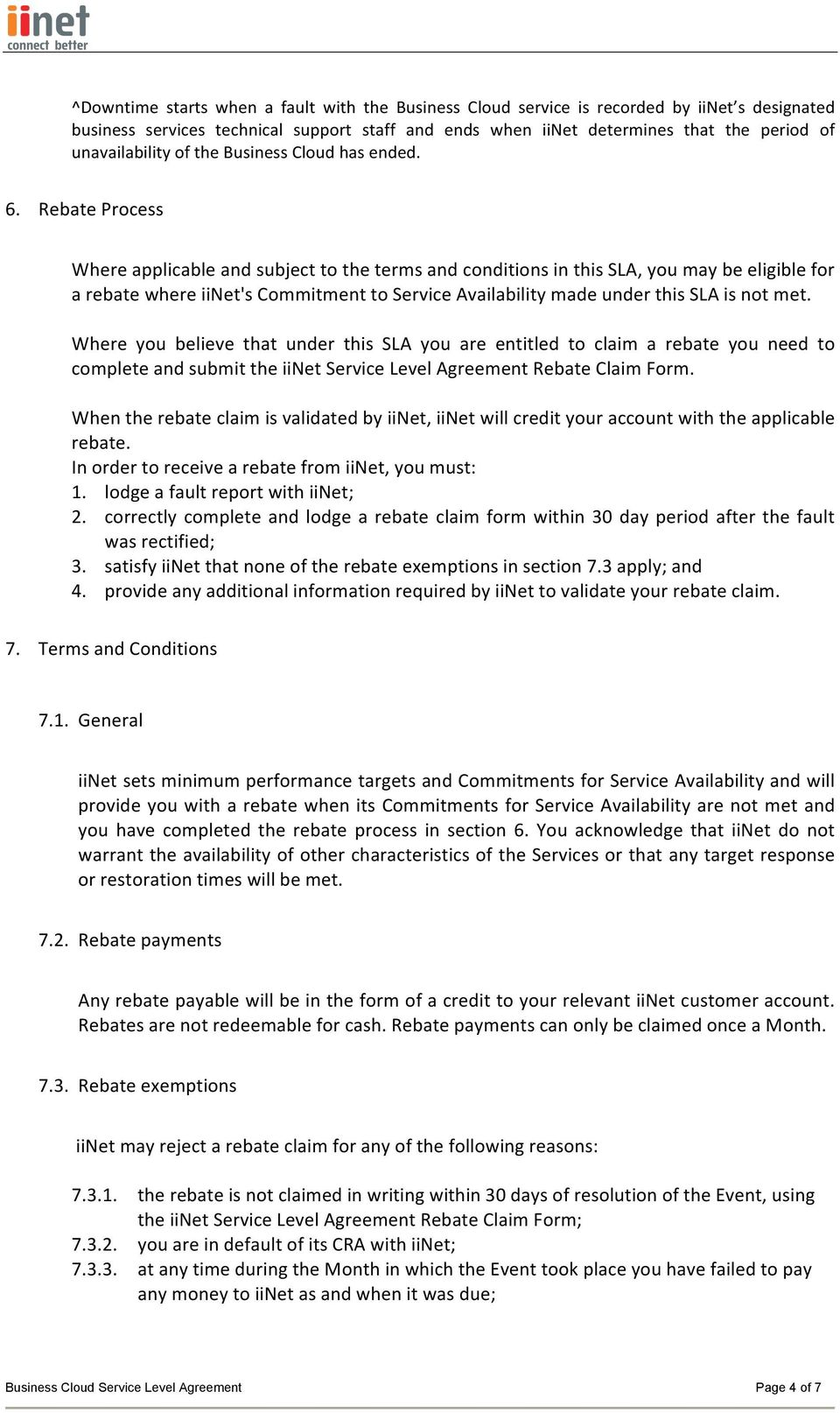 Rebate Process Where applicable and subject to the terms and conditions in this SLA, you may be eligible for a rebate where iinet's Commitment to Service Availability made under this SLA is not met.