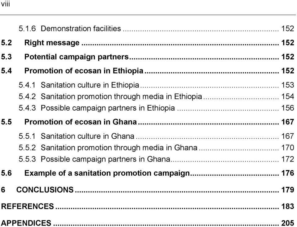 5 Promotion of ecosan in Ghana... 167 5.5.1 Sanitation culture in Ghana... 167 5.5.2 Sanitation promotion through media in Ghana... 170 5.5.3 Possible campaign partners in Ghana.