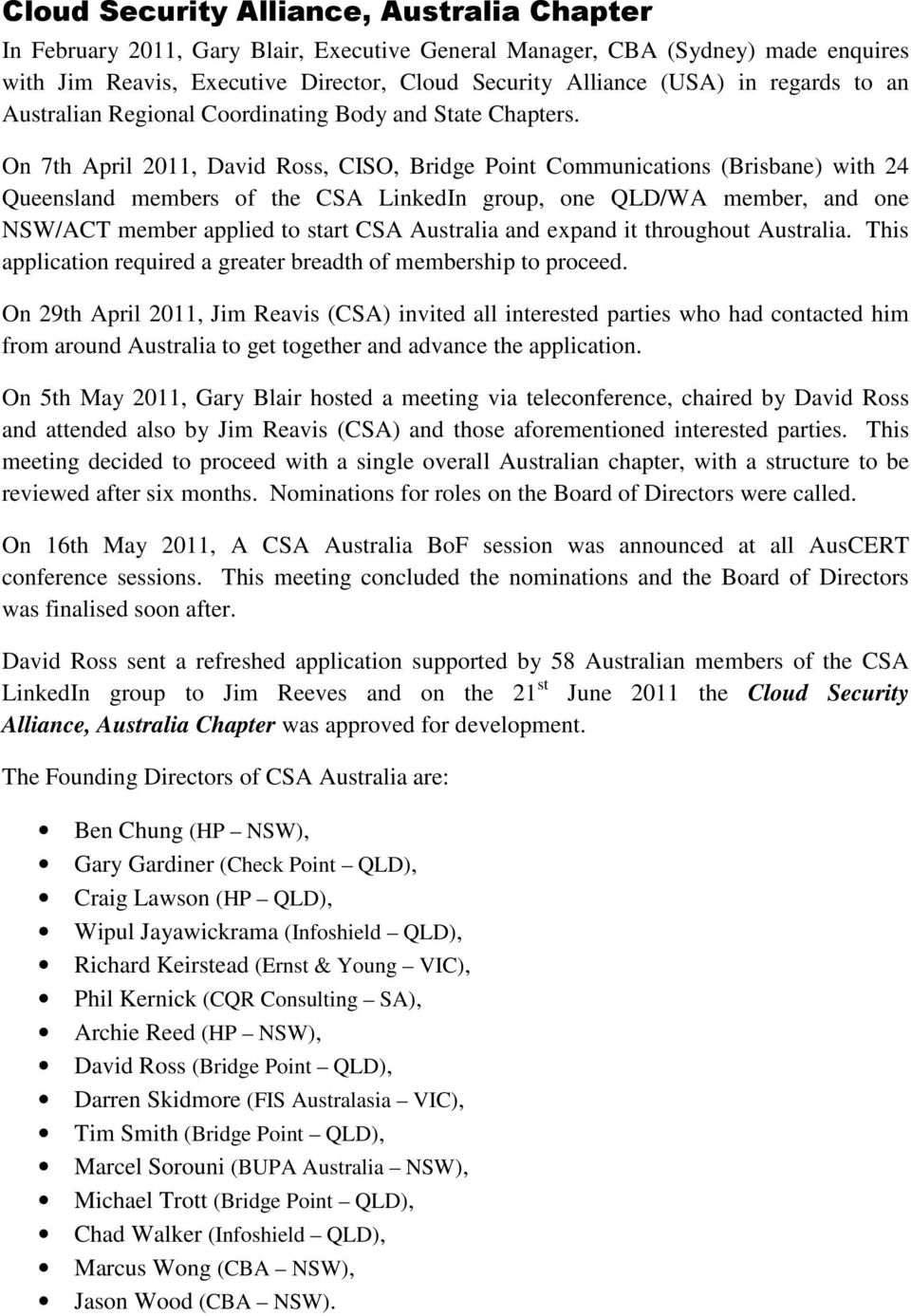 On 7th April 2011, David Ross, CISO, Bridge Point Communications (Brisbane) with 24 Queensland members of the CSA LinkedIn group, one QLD/WA member, and one NSW/ACT member applied to start CSA
