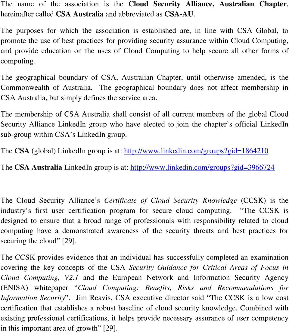 on the uses of Cloud Computing to help secure all other forms of computing. The geographical boundary of CSA, Australian Chapter, until otherwise amended, is the Commonwealth of Australia.