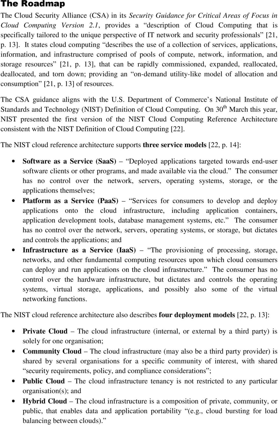 It states cloud computing describes the use of a collection of services, applications, information, and infrastructure comprised of pools of compute, network, information, and storage resources [21,