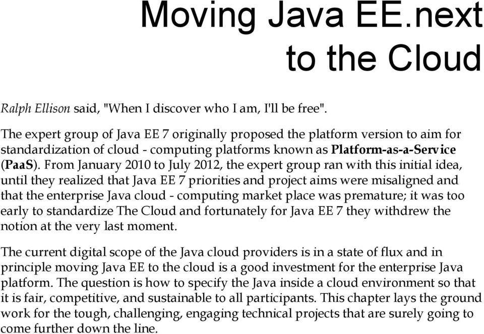 From January 2010 to July 2012, the expert group ran with this initial idea, until they realized that Java EE 7 priorities and project aims were misaligned and that the enterprise Java cloud -