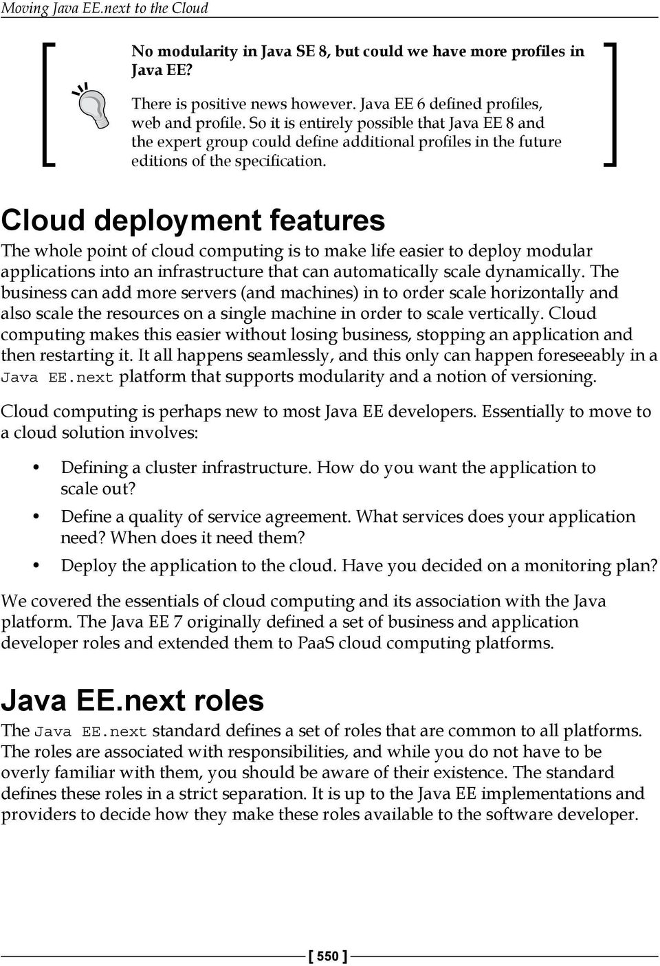 Cloud deployment features The whole point of cloud computing is to make life easier to deploy modular applications into an infrastructure that can automatically scale dynamically.