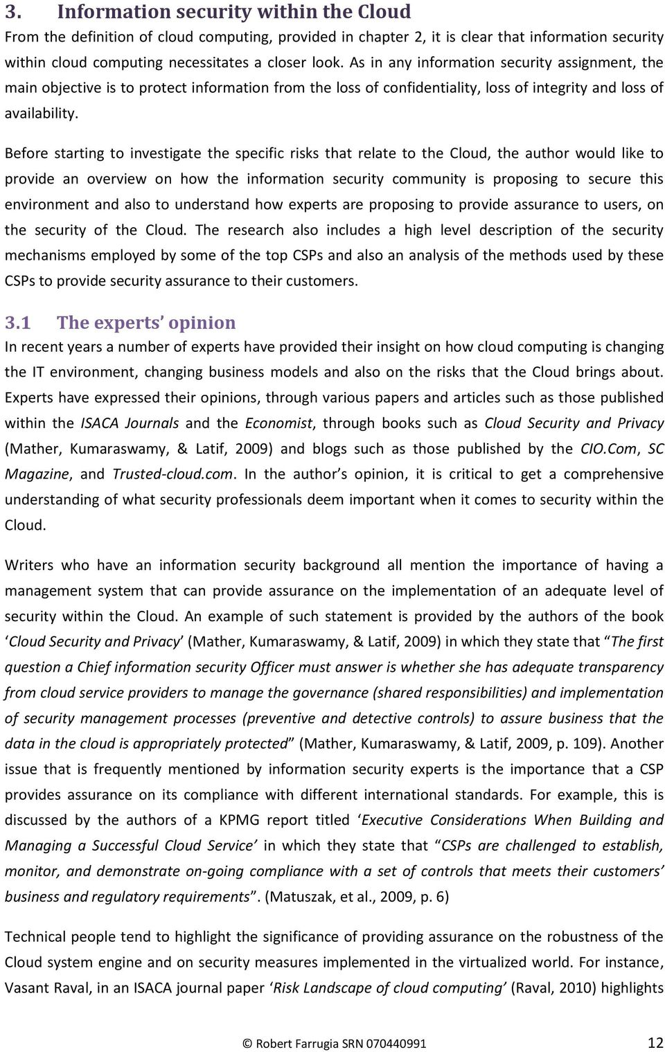 Before starting to investigate the specific risks that relate to the Cloud, the author would like to provide an overview on how the information security community is proposing to secure this
