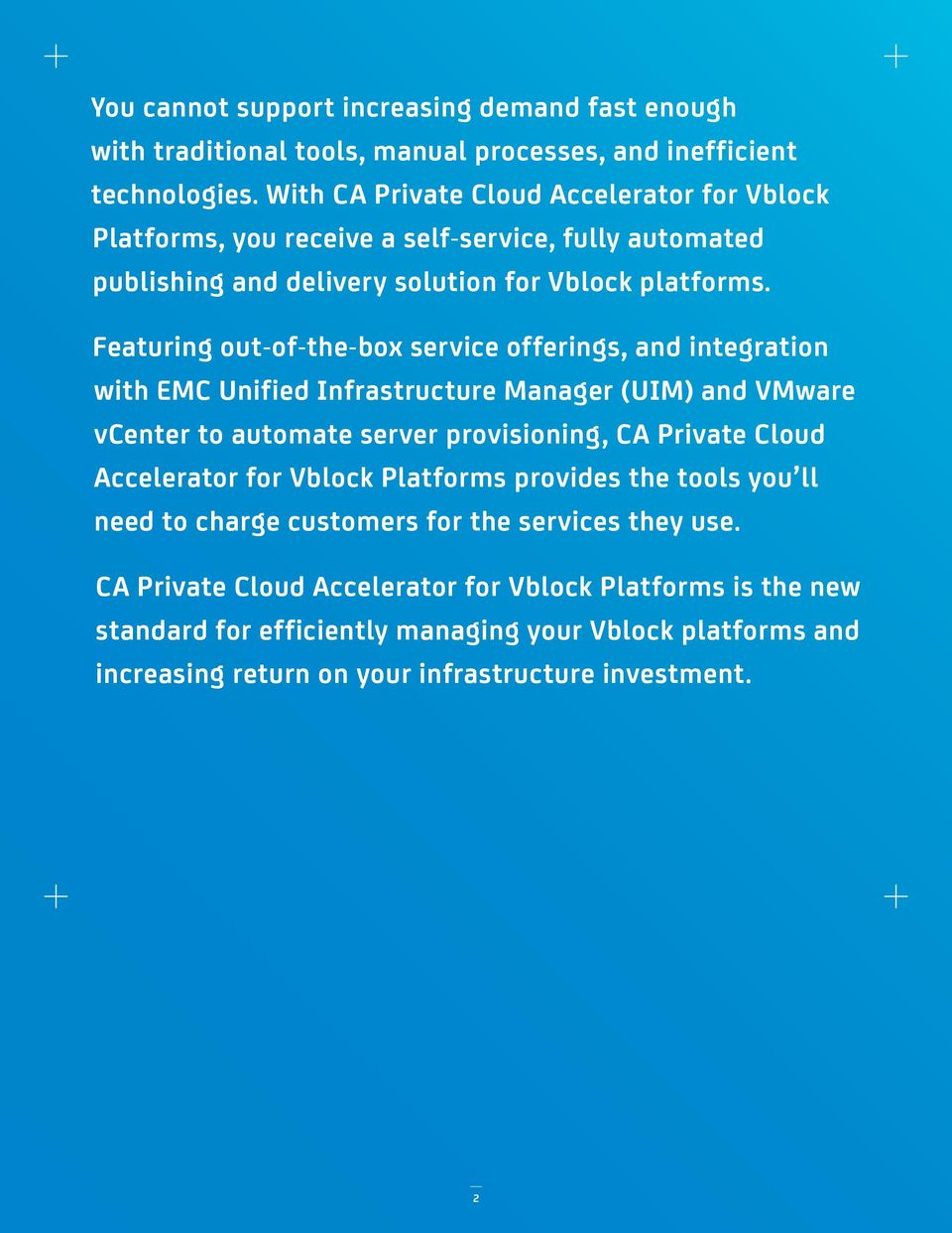 Featuring out-of-the-box service offerings, and integration with EMC Unified Infrastructure Manager (UIM) and VMware vcenter to automate server provisioning, CA Private Cloud